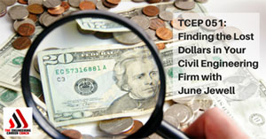 Podcast Find the Lost Dollars in Your Civil Engineering Firm