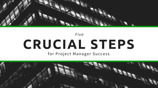 5 Crucial Steps for Project Manager Success