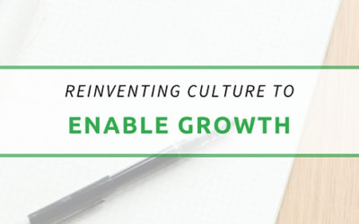 Reinventing Your Culture to Enable Growth
